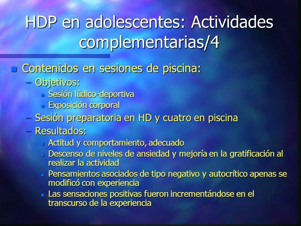 HDP en adolescentes: Actividades complementarias/4 n Contenidos en sesiones de piscina: –Objetivos: n Sesión lúdico-deportiva n Exposición corporal –S
