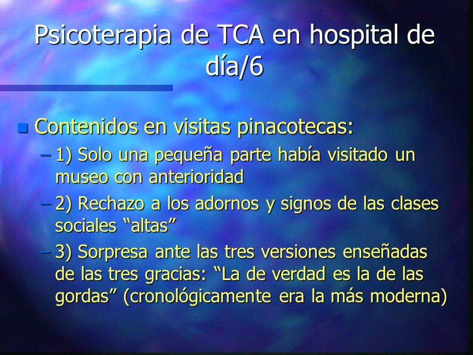 Psicoterapia de TCA en hospital de día/6 n Contenidos en visitas pinacotecas: –1) Solo una pequeña parte había visitado un museo con anterioridad –2)