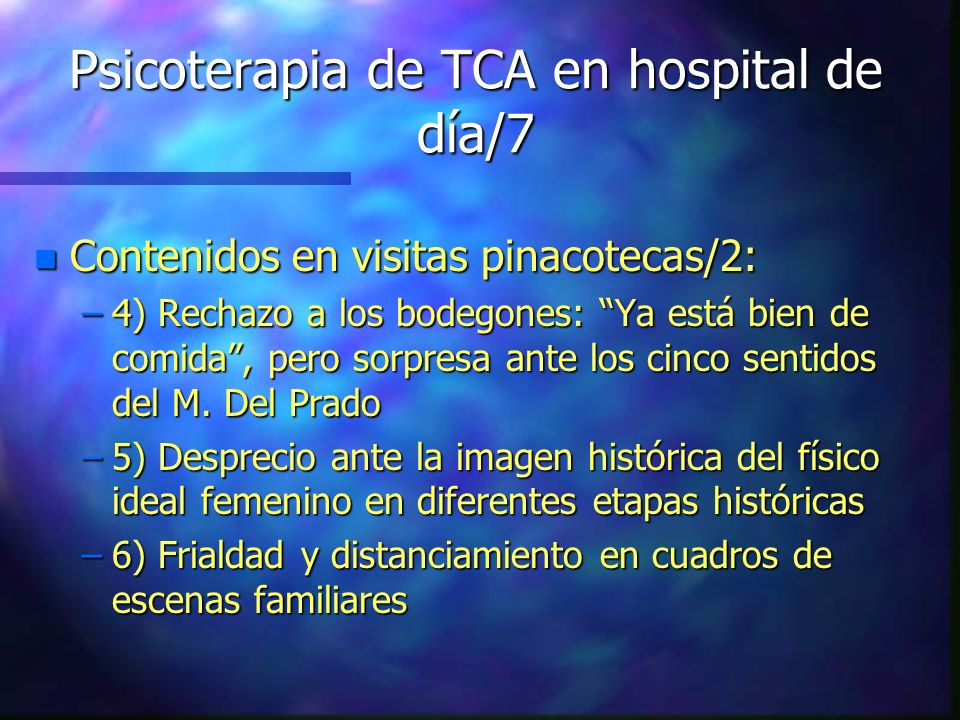 Psicoterapia de TCA en hospital de día/7 n Contenidos en visitas pinacotecas/2: –4) Rechazo a los bodegones: Ya está bien de comida, pero sorpresa ant