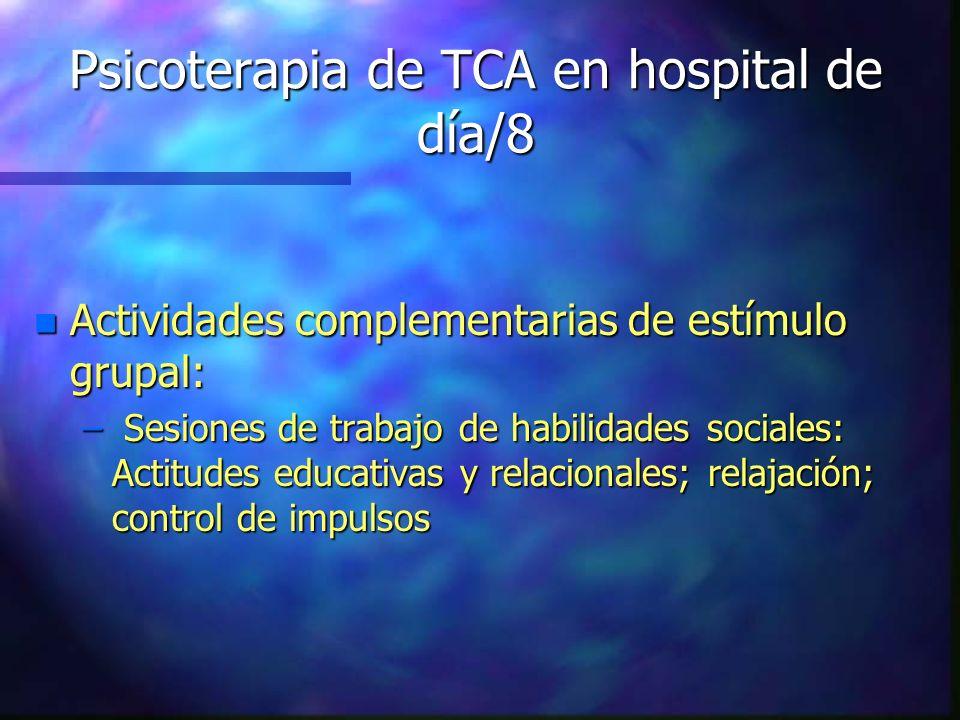 Psicoterapia de TCA en hospital de día/8 n Actividades complementarias de estímulo grupal: – Sesiones de trabajo de habilidades sociales: Actitudes ed
