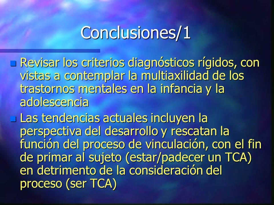 Conclusiones/1 n Revisar los criterios diagnósticos rígidos, con vistas a contemplar la multiaxilidad de los trastornos mentales en la infancia y la a