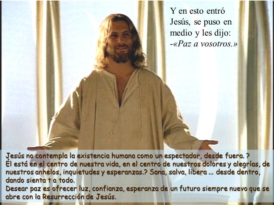 Jesús no contempla la existencia humana como un espectador, desde fuera.