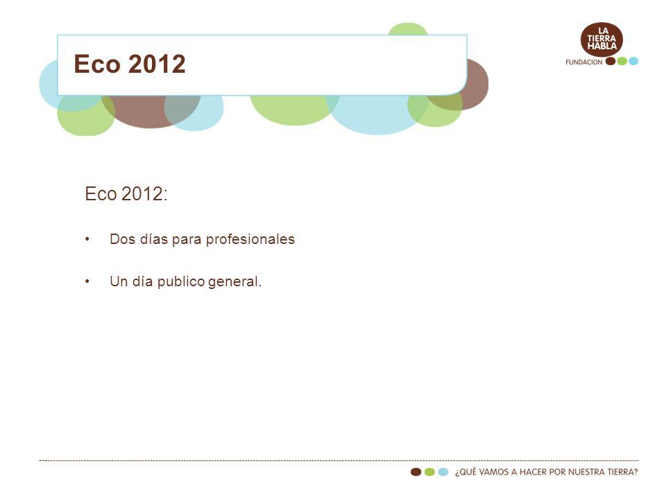 Eco 2012 Eco 2012: Dos días para profesionales Un día publico general.