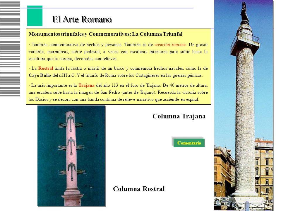 El Arte Romano Monumentos triunfales y Conmemorativos: La Columna Triunfal · También conmemorativa de hechos y personas. También es de creación romana