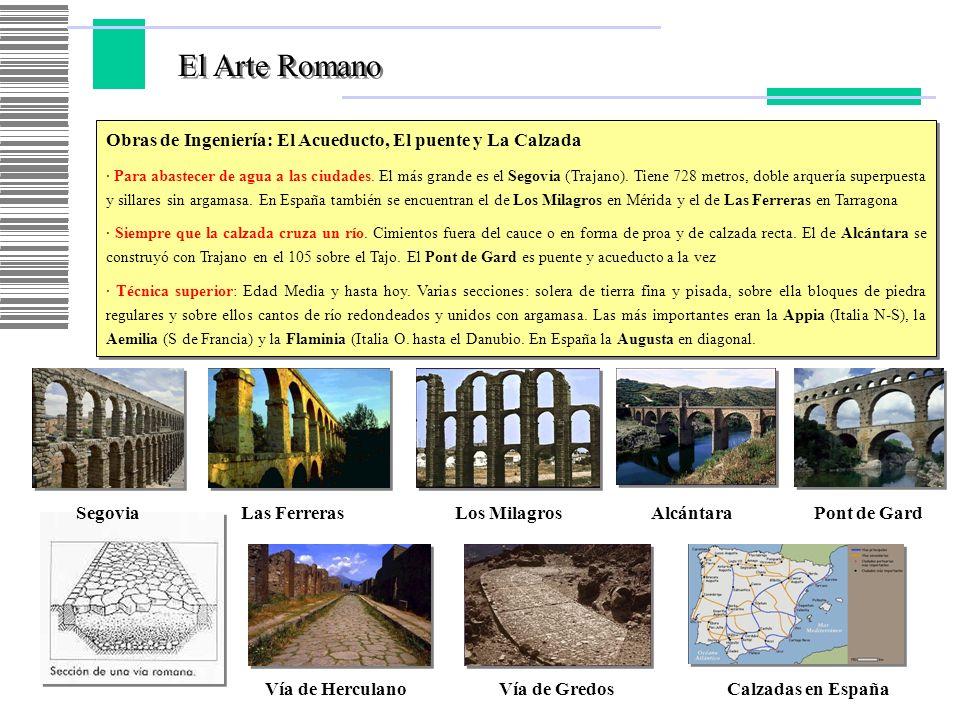 El Arte Romano Obras de Ingeniería: El Acueducto, El puente y La Calzada · Para abastecer de agua a las ciudades. El más grande es el Segovia (Trajano
