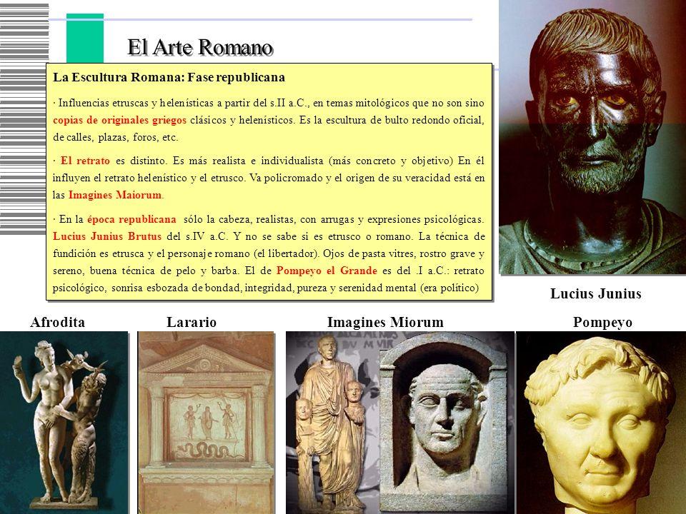 El Arte Romano La Escultura Romana: Fase republicana · Influencias etruscas y helenísticas a partir del s.II a.C., en temas mitológicos que no son sin