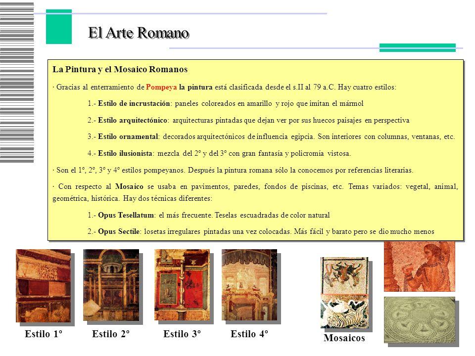 El Arte Romano La Pintura y el Mosaico Romanos · Gracias al enterramiento de Pompeya la pintura está clasificada desde el s.II al 79 a.C. Hay cuatro e