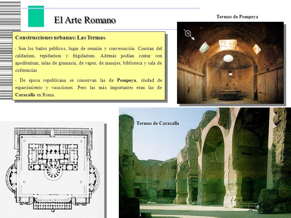 El Arte Romano Construcciones urbanas: Las Termas. · Son los baños públicos, lugar de reunión y conversación. Constan del caldarium, tepidarium y frig