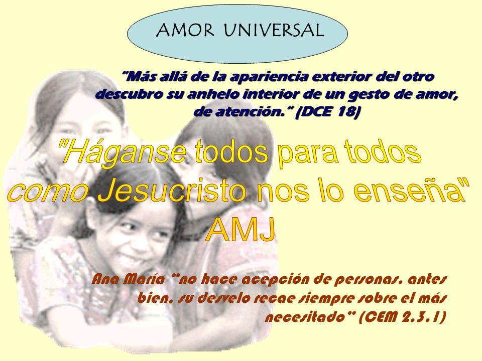 AMOR UNIVERSAL Ana María no hace acepción de personas, antes bien, su desvelo recae siempre sobre el más necesitado (CEM 2.3.1) Más allá de la aparien