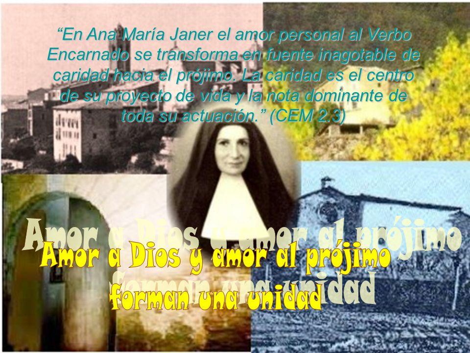 En Ana María Janer el amor personal al Verbo Encarnado se transforma en fuente inagotable de caridad hacia el prójimo. La caridad es el centro de su p