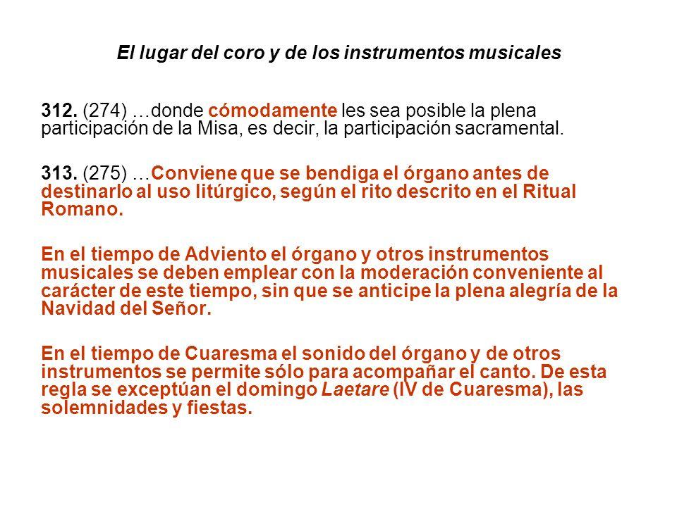 El lugar del coro y de los instrumentos musicales 312. (274) …donde cómodamente les sea posible la plena participación de la Misa, es decir, la partic