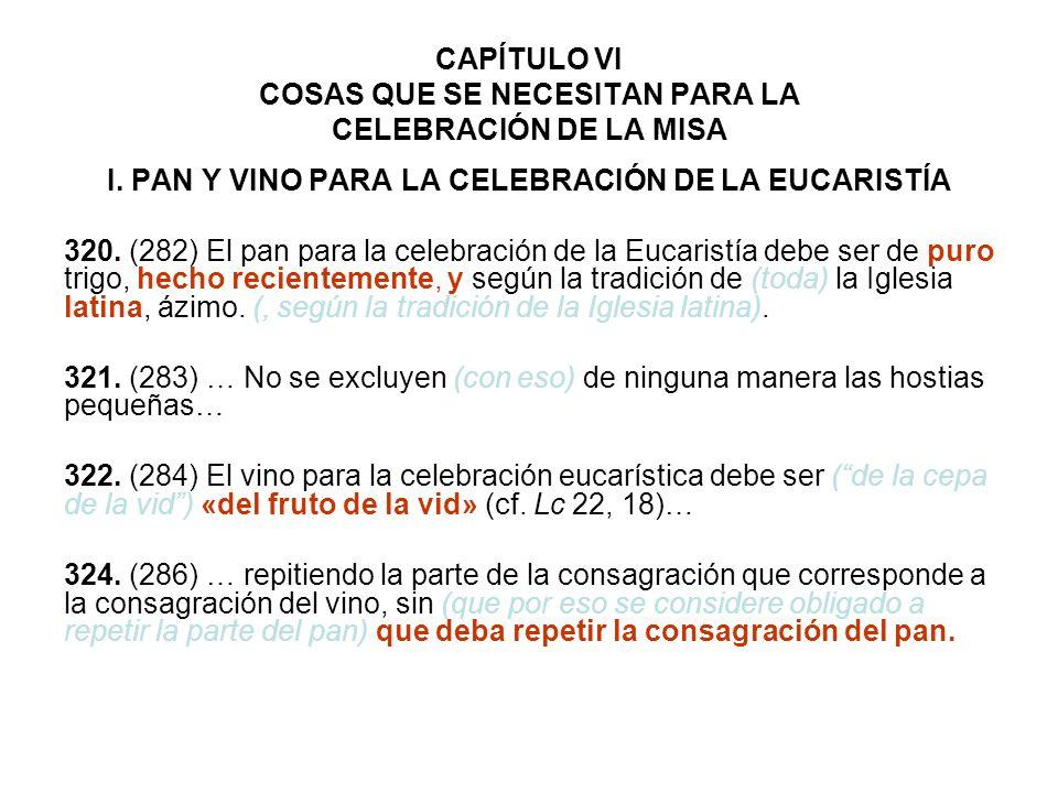 CAPÍTULO VI COSAS QUE SE NECESITAN PARA LA CELEBRACIÓN DE LA MISA I. PAN Y VINO PARA LA CELEBRACIÓN DE LA EUCARISTÍA 320. (282) El pan para la celebra