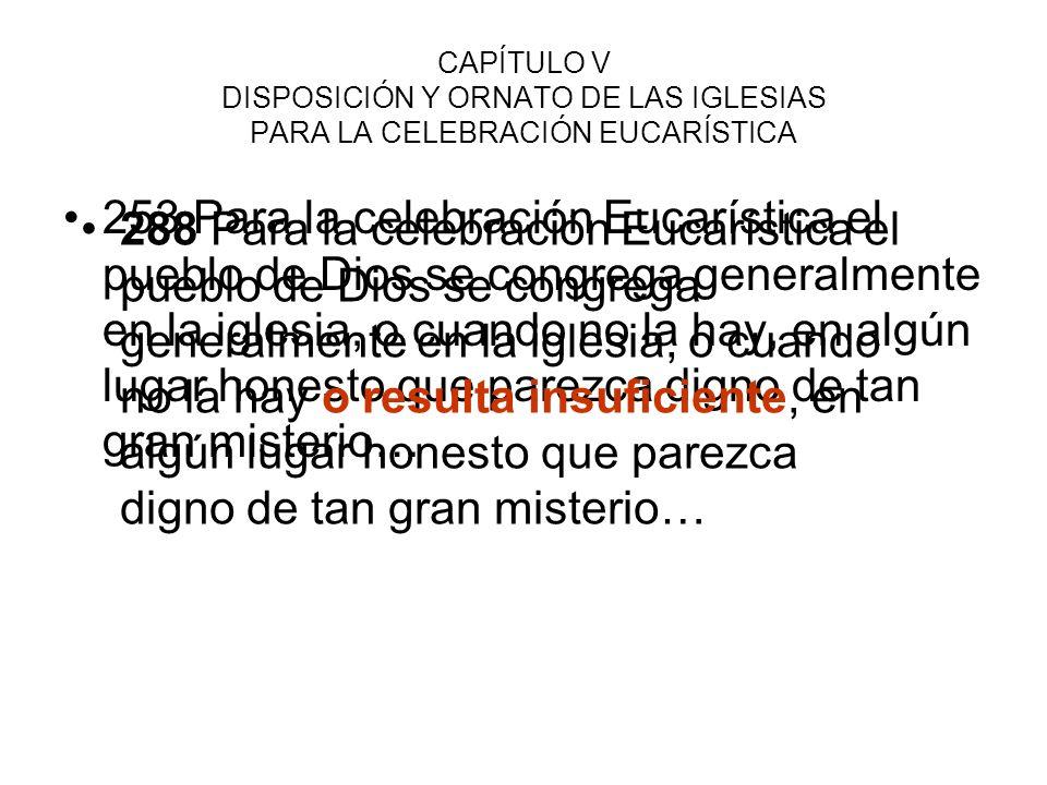 CAPÍTULO V DISPOSICIÓN Y ORNATO DE LAS IGLESIAS PARA LA CELEBRACIÓN EUCARÍSTICA 253 Para la celebración Eucarística el pueblo de Dios se congrega gene