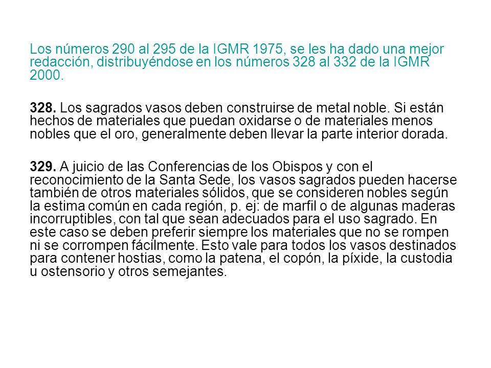 Los números 290 al 295 de la IGMR 1975, se les ha dado una mejor redacción, distribuyéndose en los números 328 al 332 de la IGMR 2000. 328. Los sagrad