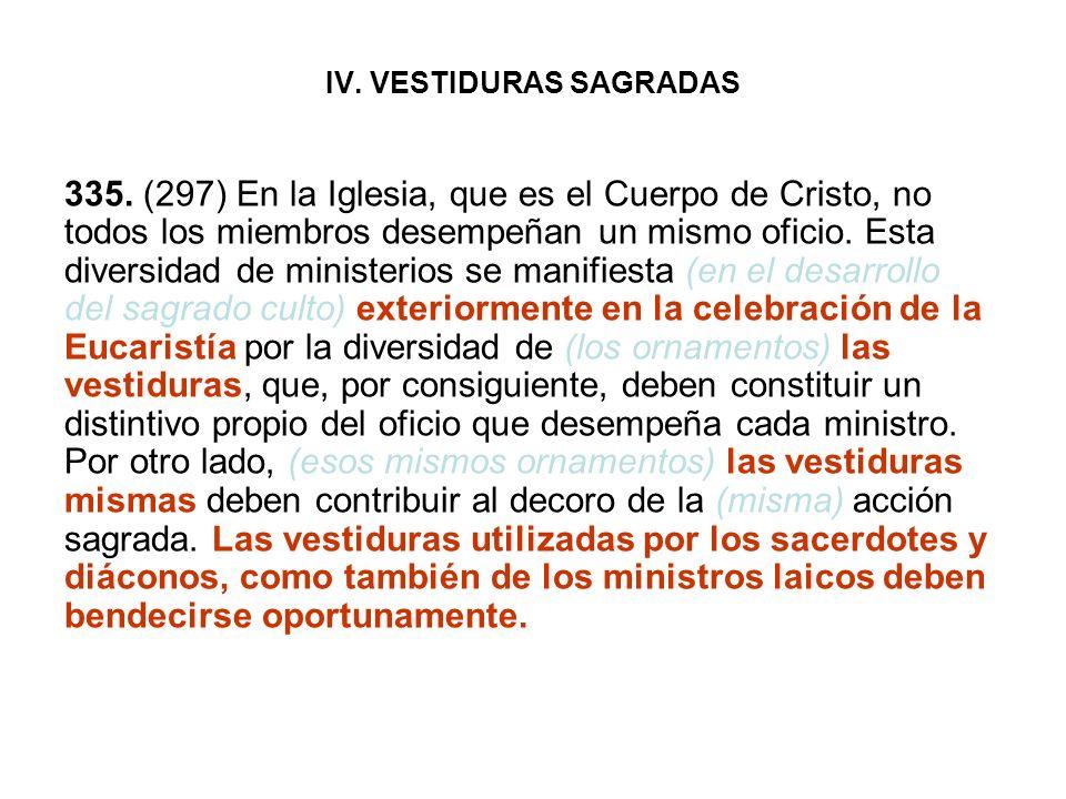 IV. VESTIDURAS SAGRADAS 335. (297) En la Iglesia, que es el Cuerpo de Cristo, no todos los miembros desempeñan un mismo oficio. Esta diversidad de min