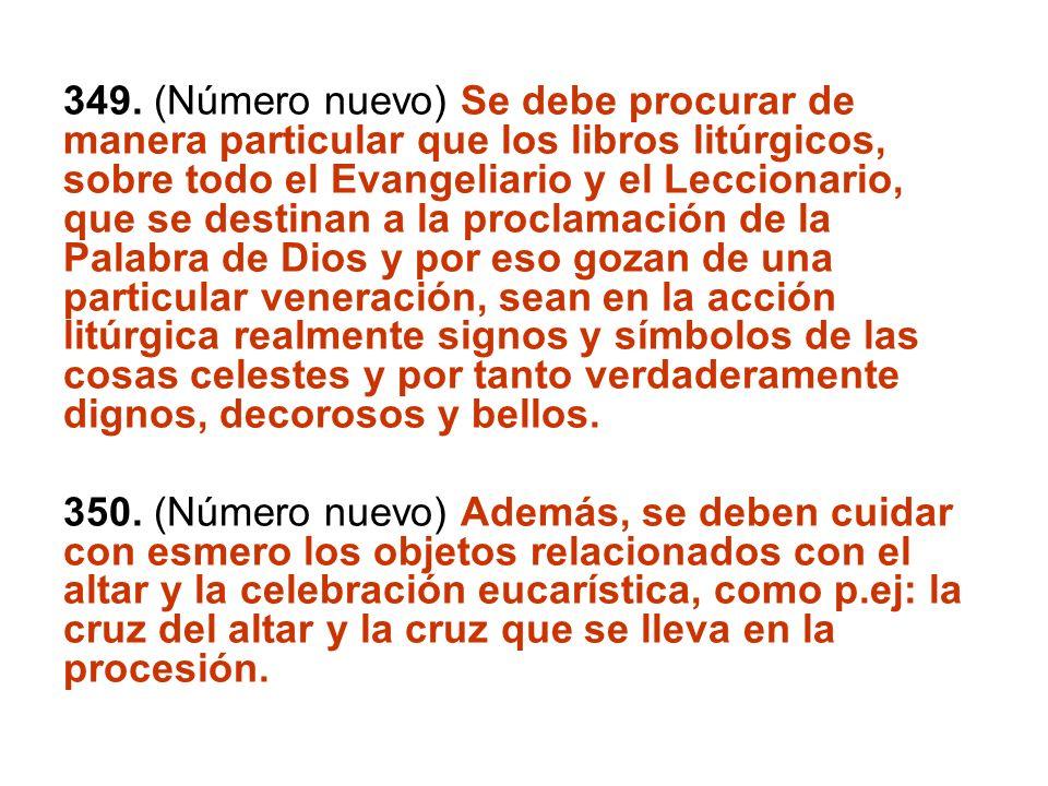 349. (Número nuevo) Se debe procurar de manera particular que los libros litúrgicos, sobre todo el Evangeliario y el Leccionario, que se destinan a la