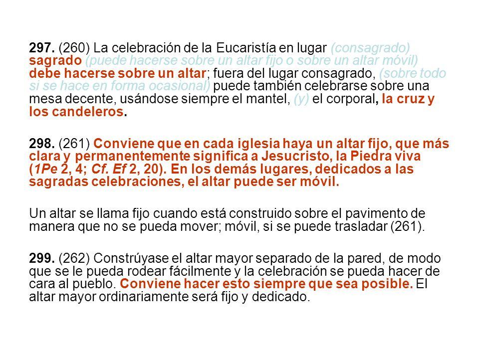 297. (260) La celebración de la Eucaristía en lugar (consagrado) sagrado (puede hacerse sobre un altar fijo o sobre un altar móvil) debe hacerse sobre