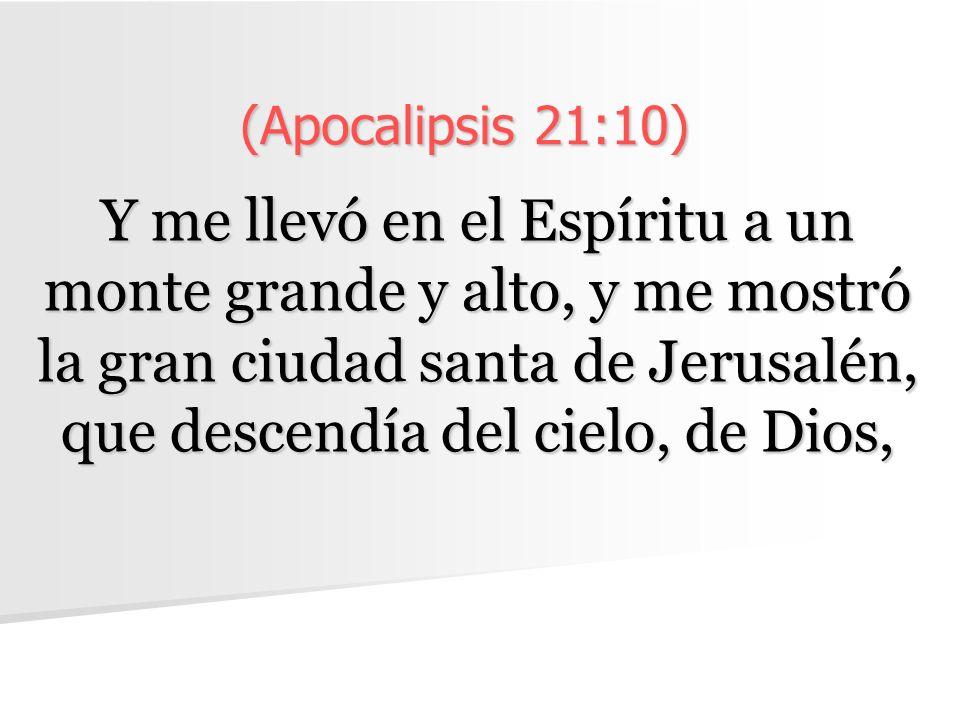 (Apocalipsis 21:10) Y me llevó en el Espíritu a un monte grande y alto, y me mostró la gran ciudad santa de Jerusalén, que descendía del cielo, de Dios,