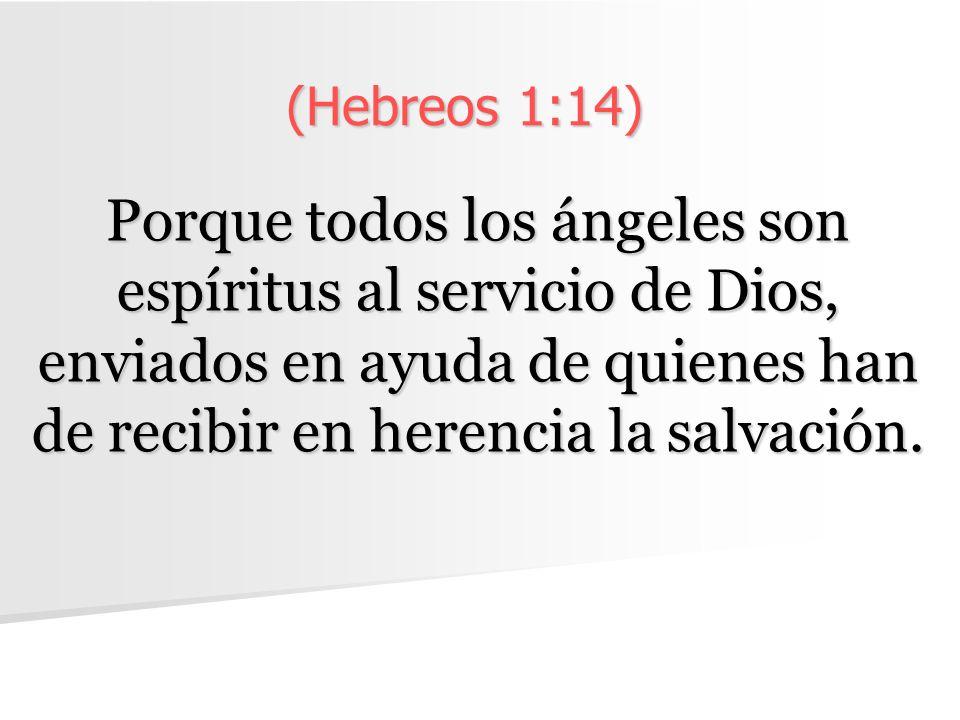 (Hebreos 1:14) Porque todos los ángeles son espíritus al servicio de Dios, enviados en ayuda de quienes han de recibir en herencia la salvación.