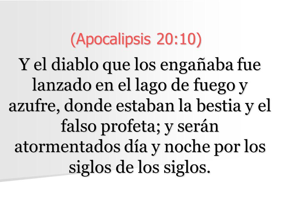(Apocalipsis 20:10) Y el diablo que los engañaba fue lanzado en el lago de fuego y azufre, donde estaban la bestia y el falso profeta; y serán atormentados día y noche por los siglos de los siglos.