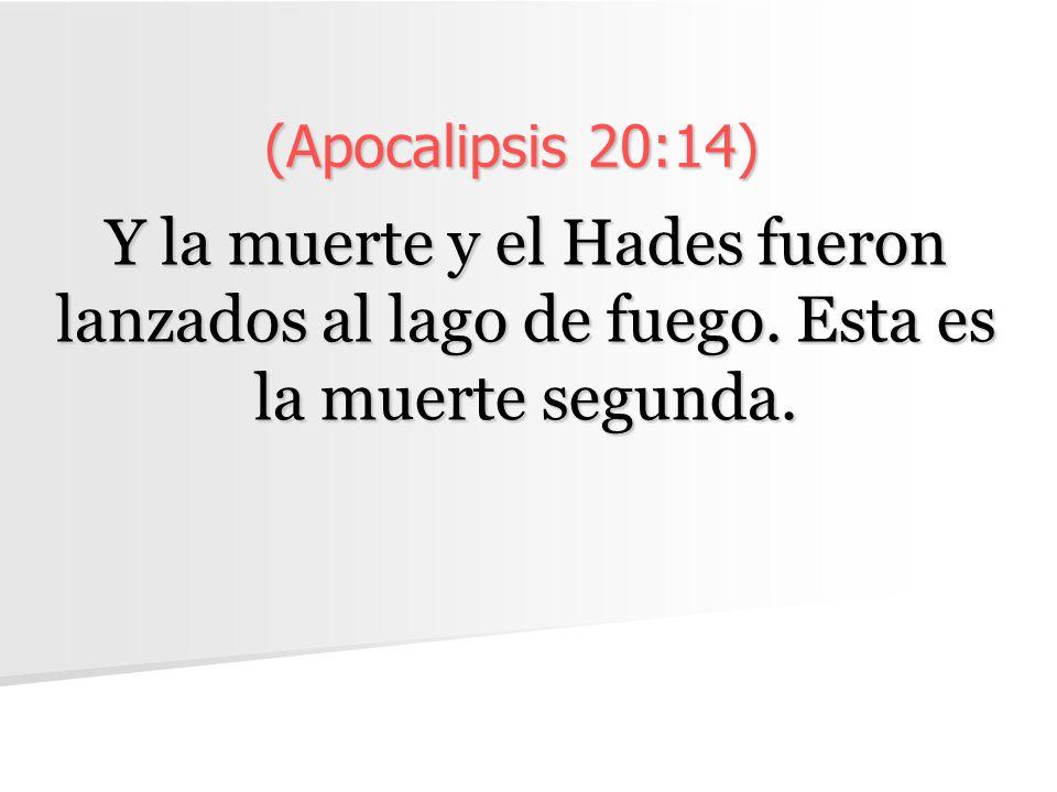 (Apocalipsis 20:14) Y la muerte y el Hades fueron lanzados al lago de fuego. Esta es la muerte segunda.