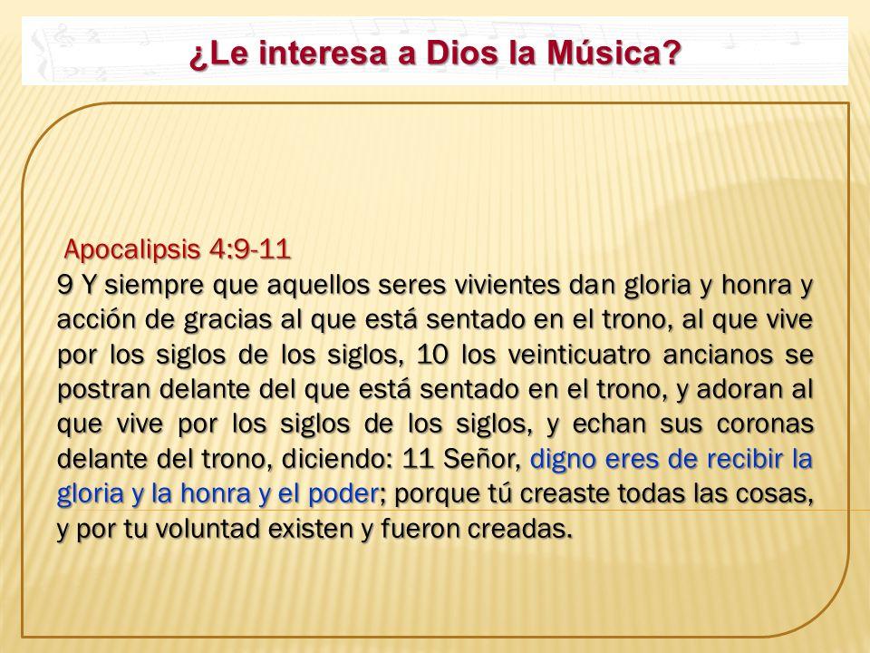¿Le interesa a Dios la Música? Apocalipsis 4:9-11 Apocalipsis 4:9-11 9 Y siempre que aquellos seres vivientes dan gloria y honra y acción de gracias a