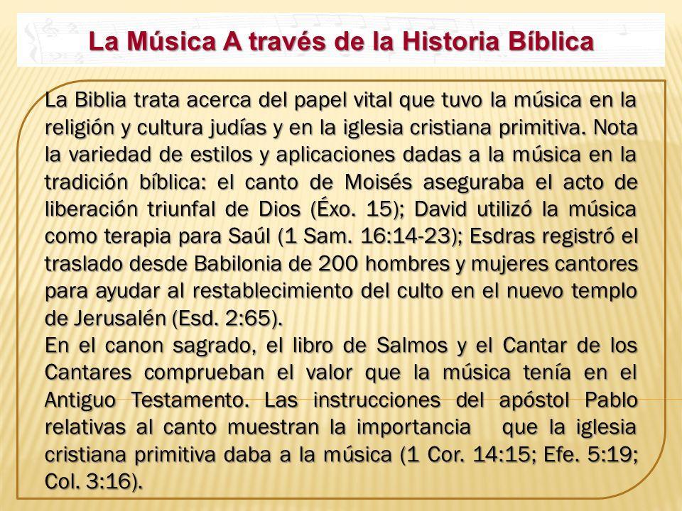 La Música A través de la Historia Bíblica La Biblia trata acerca del papel vital que tuvo la música en la religión y cultura judías y en la iglesia cr