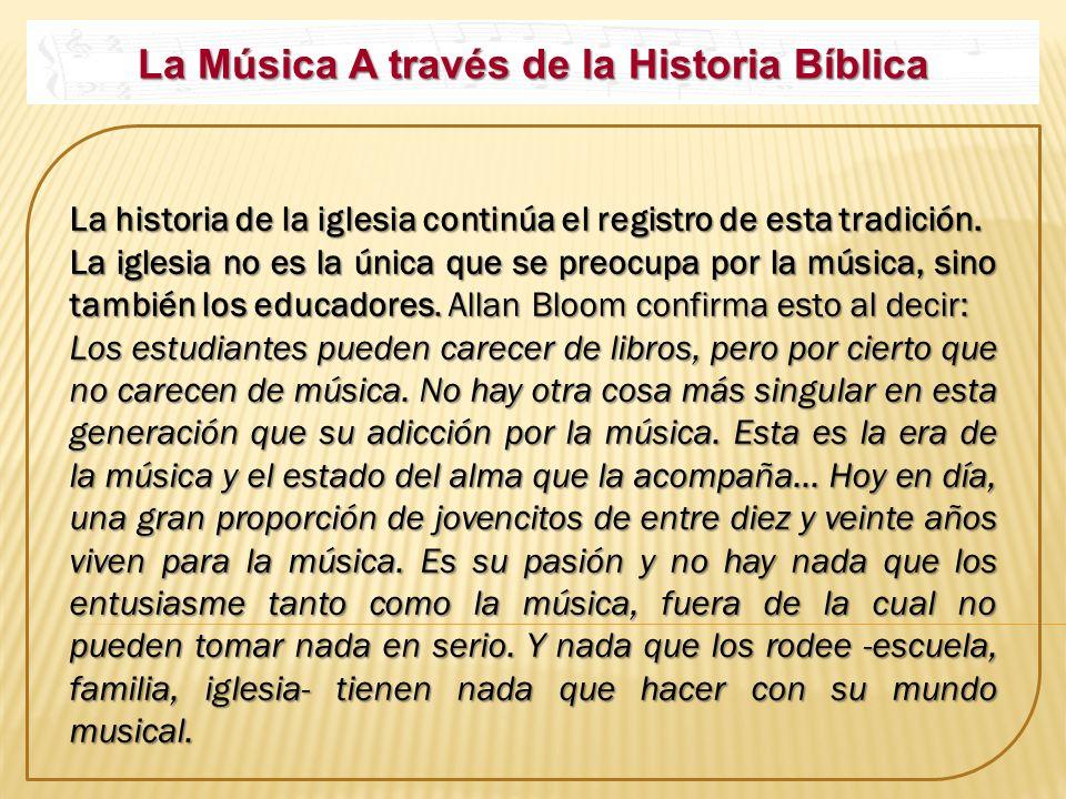 La Música A través de la Historia Bíblica La historia de la iglesia continúa el registro de esta tradición. La historia de la iglesia continúa el regi