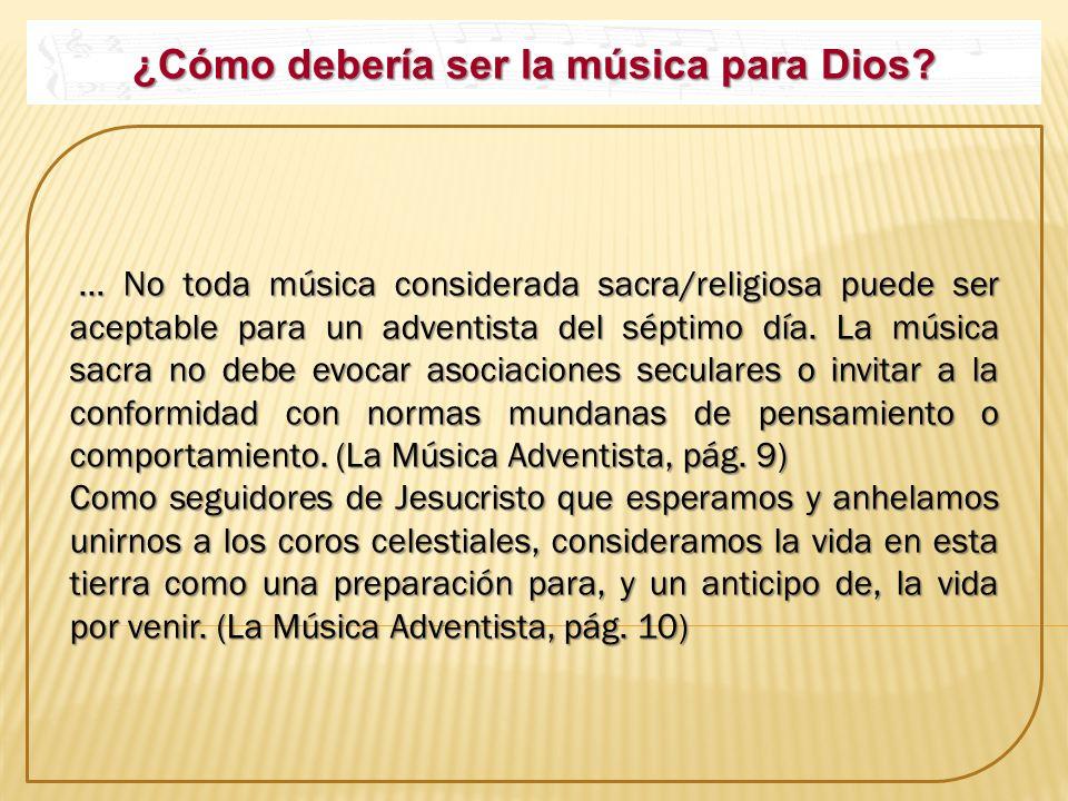 ¿Cómo debería ser la música para Dios? … No toda música considerada sacra/religiosa puede ser aceptable para un adventista del séptimo día. La música