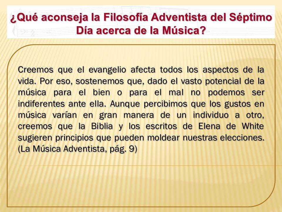 ¿Qué aconseja la Filosofía Adventista del Séptimo Día acerca de la Música? Creemos que el evangelio afecta todos los aspectos de la vida. Por eso, sos