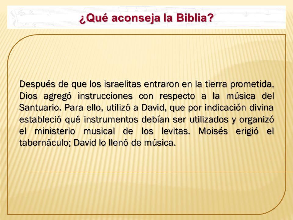 ¿Qué aconseja la Biblia? Después de que los israelitas entraron en la tierra prometida, Dios agregó instrucciones con respecto a la música del Santuar