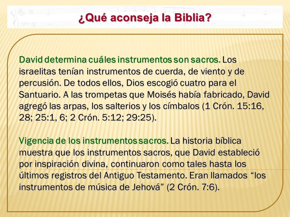 ¿Qué aconseja la Biblia? David determina cuáles instrumentos son sacros. Los israelitas tenían instrumentos de cuerda, de viento y de percusión. De to
