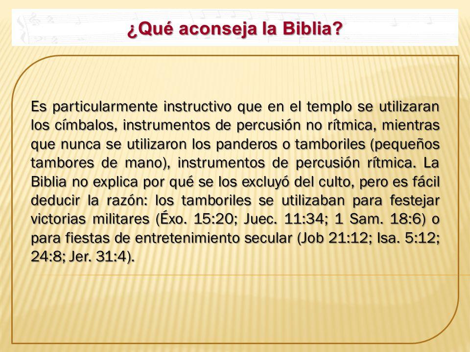 ¿Qué aconseja la Biblia? Es particularmente instructivo que en el templo se utilizaran los címbalos, instrumentos de percusión no rítmica, mientras qu