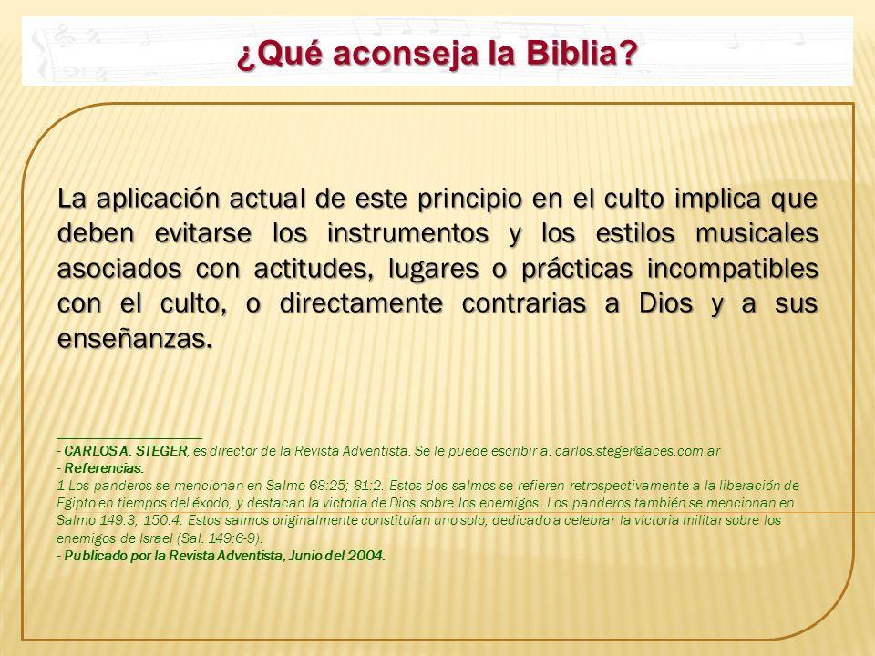 ¿Qué aconseja la Biblia? La aplicación actual de este principio en el culto implica que deben evitarse los instrumentos y los estilos musicales asocia