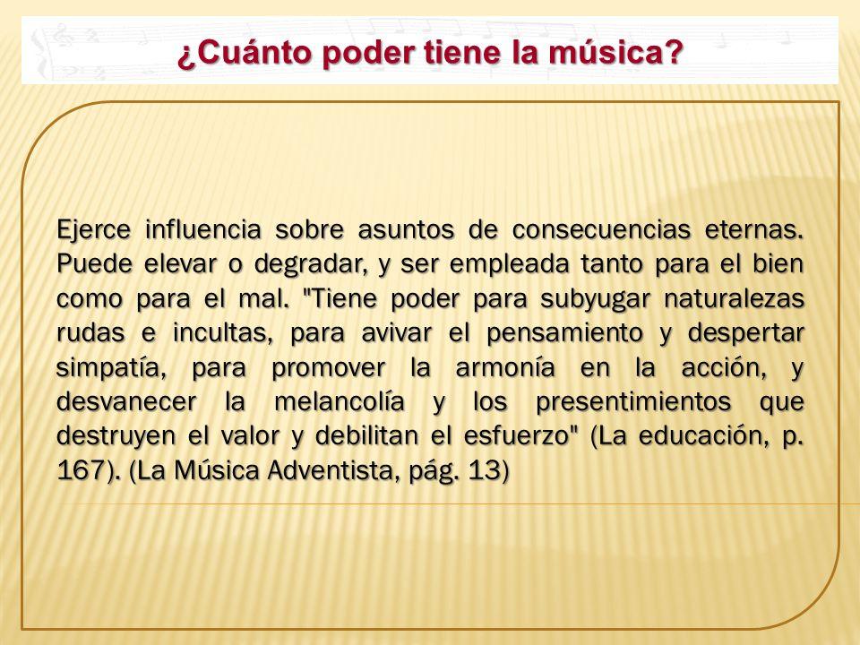 ¿Cuánto poder tiene la música? Ejerce influencia sobre asuntos de consecuencias eternas. Puede elevar o degradar, y ser empleada tanto para el bien c