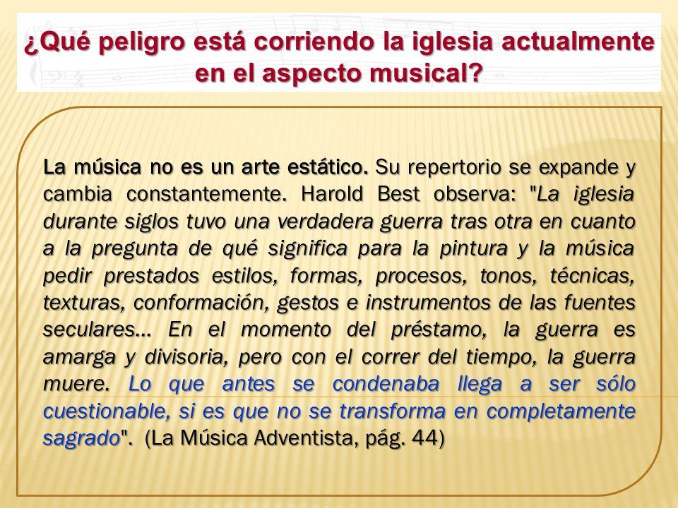 ¿Qué peligro está corriendo la iglesia actualmente en el aspecto musical? La música no es un arte estático. Su repertorio se expande y cambia constant