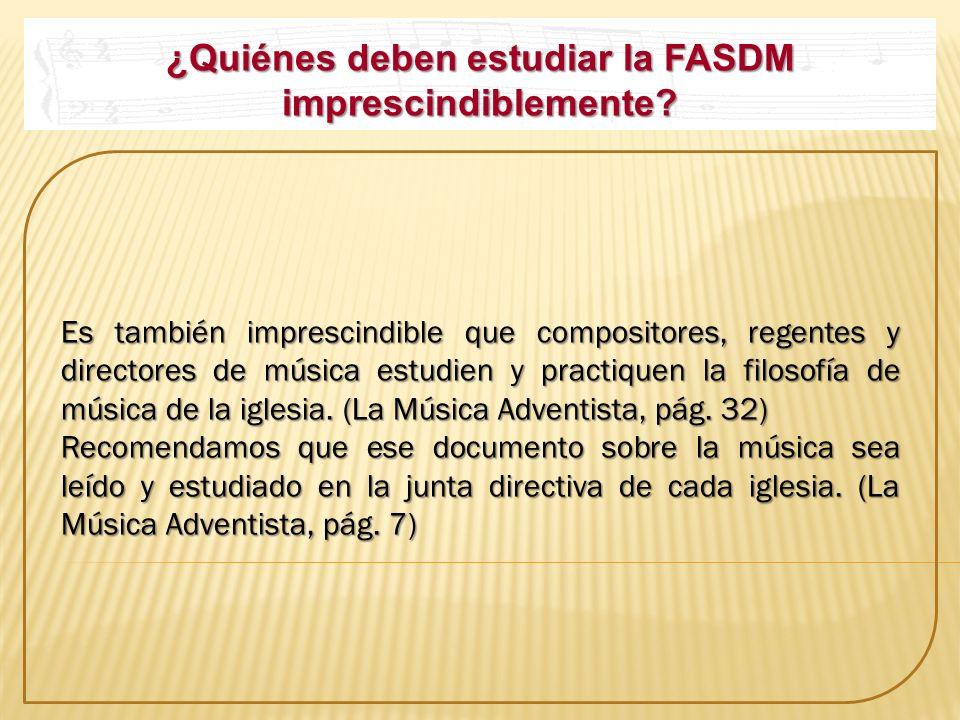 ¿Quiénes deben estudiar la FASDM imprescindiblemente? Es también imprescindible que compositores, regentes y directores de música estudien y practique