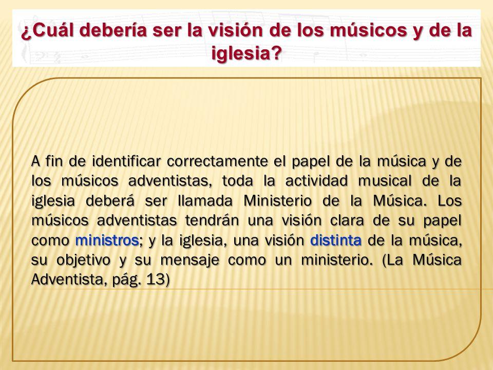 ¿Cuál debería ser la visión de los músicos y de la iglesia? A fin de identificar correctamente el papel de la música y de los músicos adventistas, tod