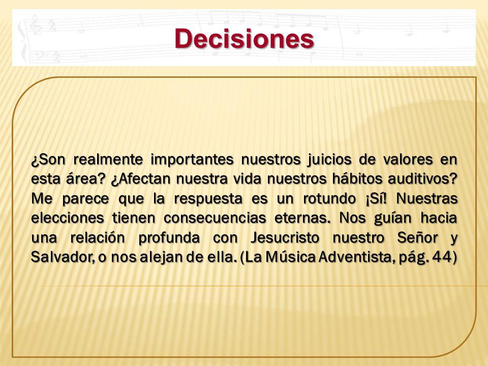 Decisiones ¿Son realmente importantes nuestros juicios de valores en esta área? ¿Afectan nuestra vida nuestros hábitos auditivos? Me parece que la res