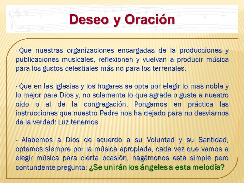 Deseo y Oración - Que nuestras organizaciones encargadas de la producciones y publicaciones musicales, reflexionen y vuelvan a producir música para lo