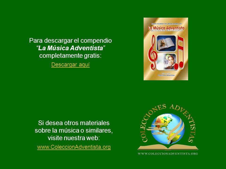 Para descargar el compendioLa Música Adventista completamente gratis: Si desea otros materiales sobre la música o similares, visite nuestra web: Desca