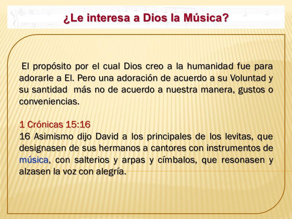 ¿Le interesa a Dios la Música? El propósito por el cual Dios creo a la humanidad fue para adorarle a El. Pero una adoración de acuerdo a su Voluntad y