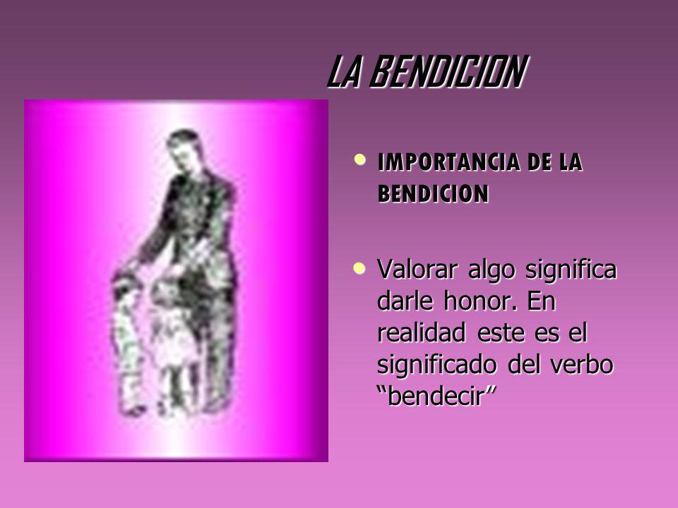 LA BENDICION IMPORTANCIA DE LA BENDICION IMPORTANCIA DE LA BENDICION Valorar algo significa darle honor. En realidad este es el significado del verbo
