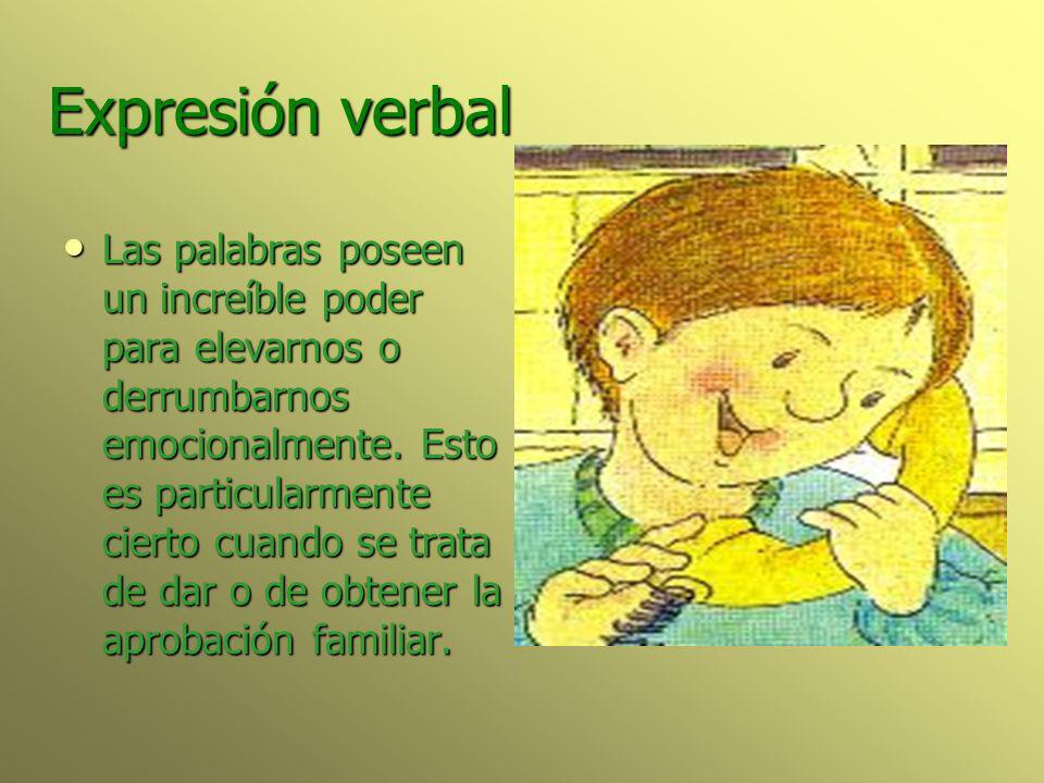 Expresión verbal Las palabras poseen un increíble poder para elevarnos o derrumbarnos emocionalmente. Esto es particularmente cierto cuando se trata d