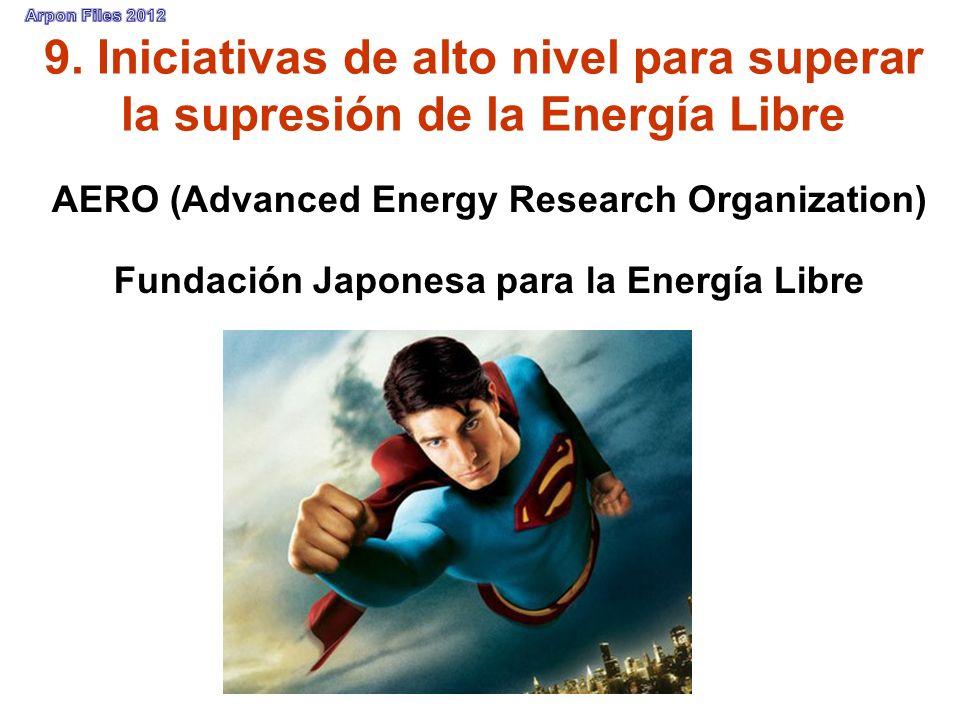 9. Iniciativas de alto nivel para superar la supresión de la Energía Libre AERO (Advanced Energy Research Organization) Fundación Japonesa para la Ene