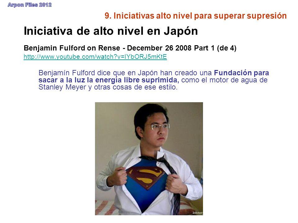 9. Iniciativas alto nivel para superar supresión Iniciativa de alto nivel en Japón Benjamin Fulford on Rense - December 26 2008 Part 1 (de 4) http://w