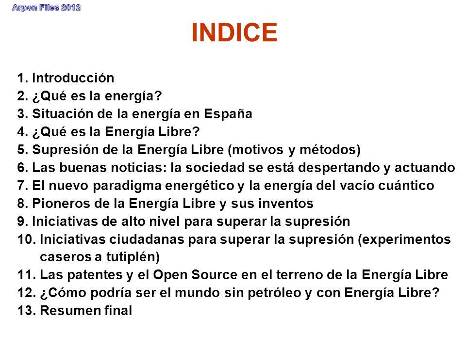 INDICE 1. Introducción 2. ¿Qué es la energía? 3. Situación de la energía en España 4. ¿Qué es la Energía Libre? 5. Supresión de la Energía Libre (moti