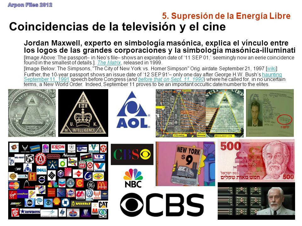 5. Supresión de la Energía Libre Coincidencias de la televisión y el cine Jordan Maxwell, experto en simbología masónica, explica el vínculo entre los