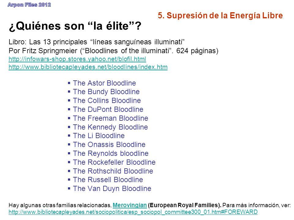 5. Supresión de la Energía Libre ¿Quiénes son la élite? Libro: Las 13 principales líneas sanguíneas illuminati Por Fritz Springmeier (Bloodlines of th