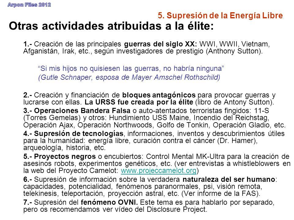 5. Supresión de la Energía Libre Otras actividades atribuidas a la élite: 1.- Creación de las principales guerras del siglo XX: WWI, WWII, Vietnam, Af